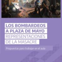 2021 LOS BOMBARDEOS A PLAZA DE MAYO. Representaciones de la masacra. Propuestas para el aula. DEFINITIVO.pdf